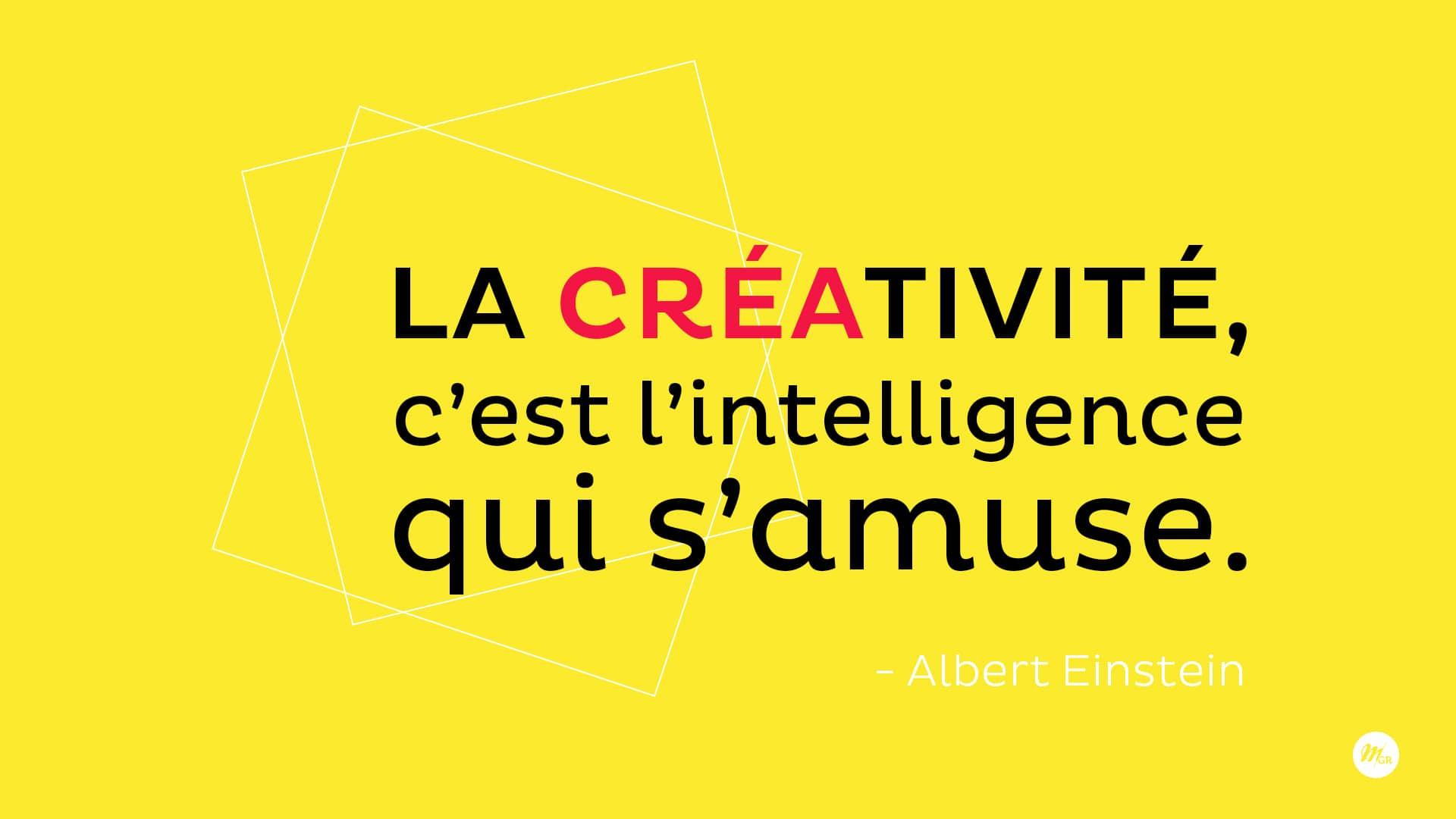 La créativité c'est l'intelligence qui s'amuse.