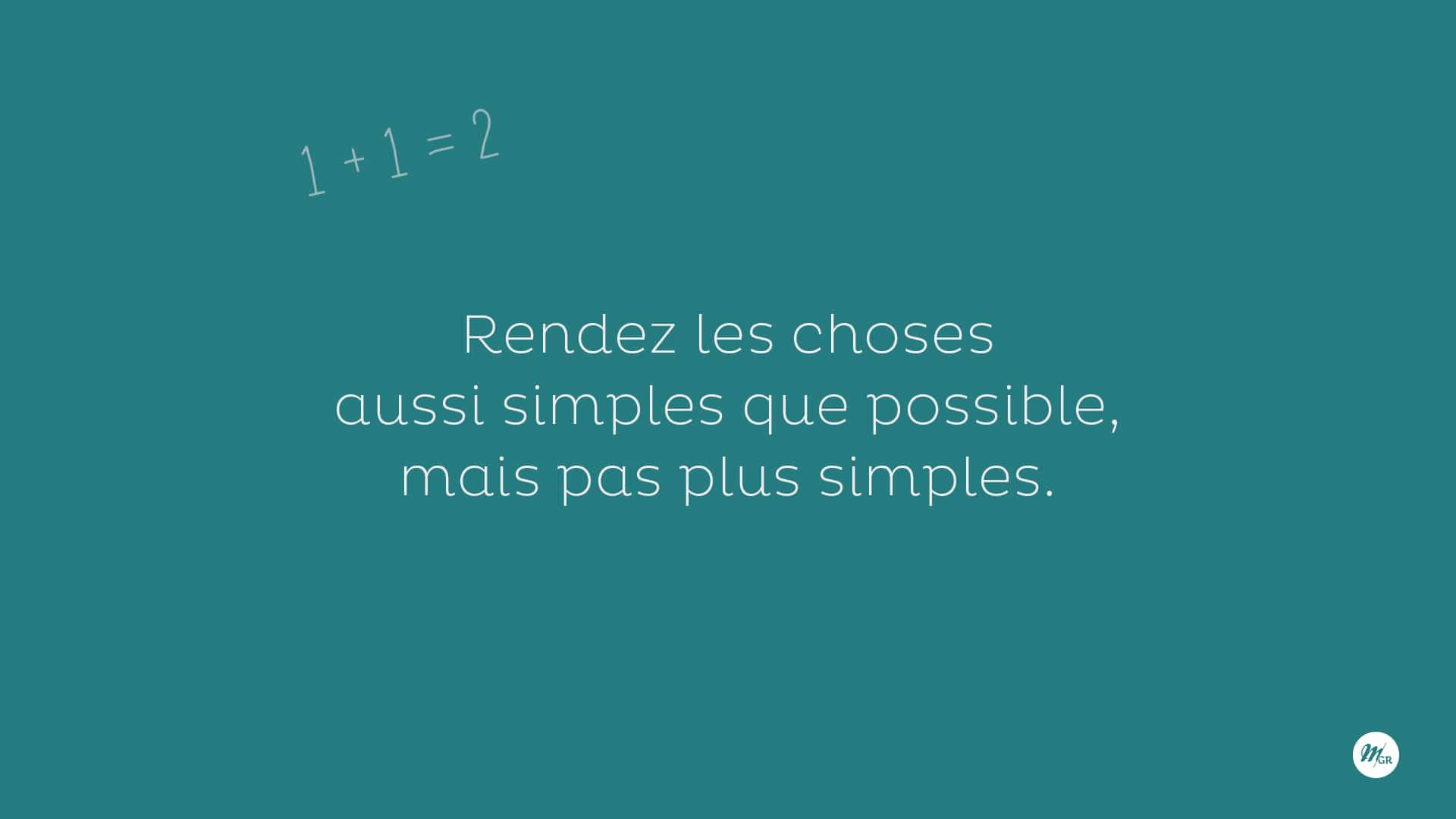 Rendez les choses aussi simples que possible, mais pas plus simples...