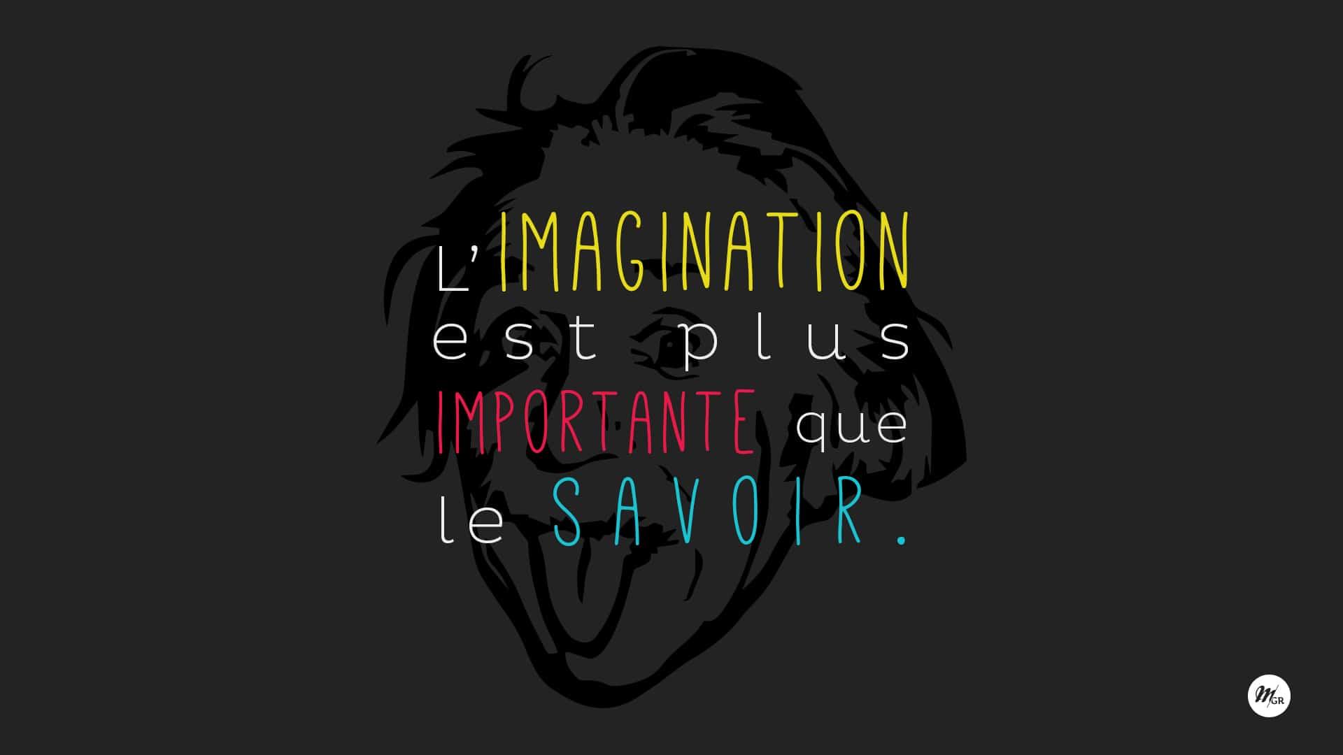 L'imagination est plus importante que le savoir - Albert Einstein